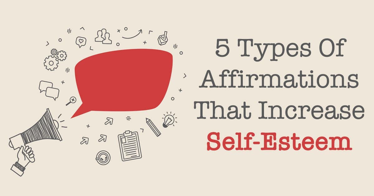 5 Types Of Affirmations That Increase Self Esteem
