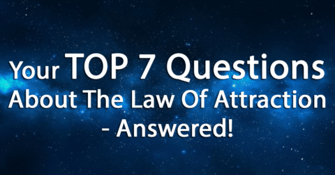 7 Of Your Most Common Questions About The Law Of Attraction Answered