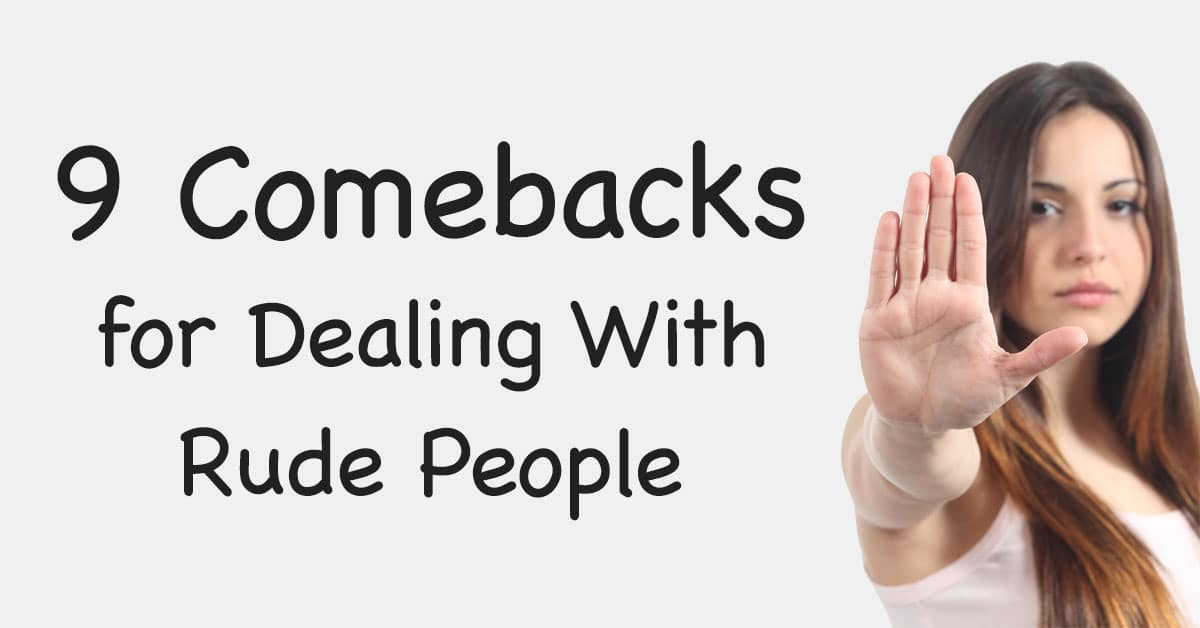 9 comebacks for dealing with rude people