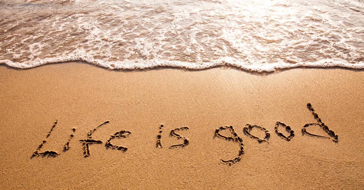 Life is Good Right Now…Here are 8 Reasons Why.