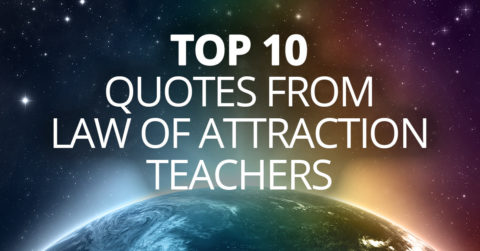 Top 10 Quotes From Law Of Attraction Teachers