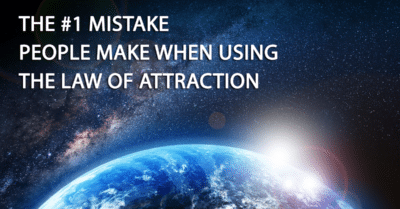 The #1 Law Of Attraction Mistake People Make When Manifesting
